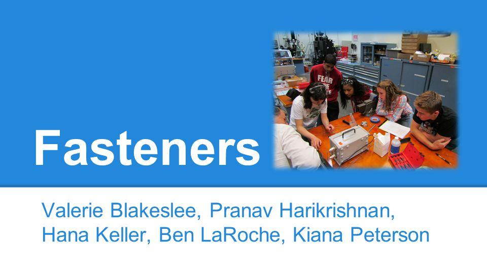 Fasteners Valerie Blakeslee, Pranav Harikrishnan, Hana Keller, Ben LaRoche, Kiana Peterson