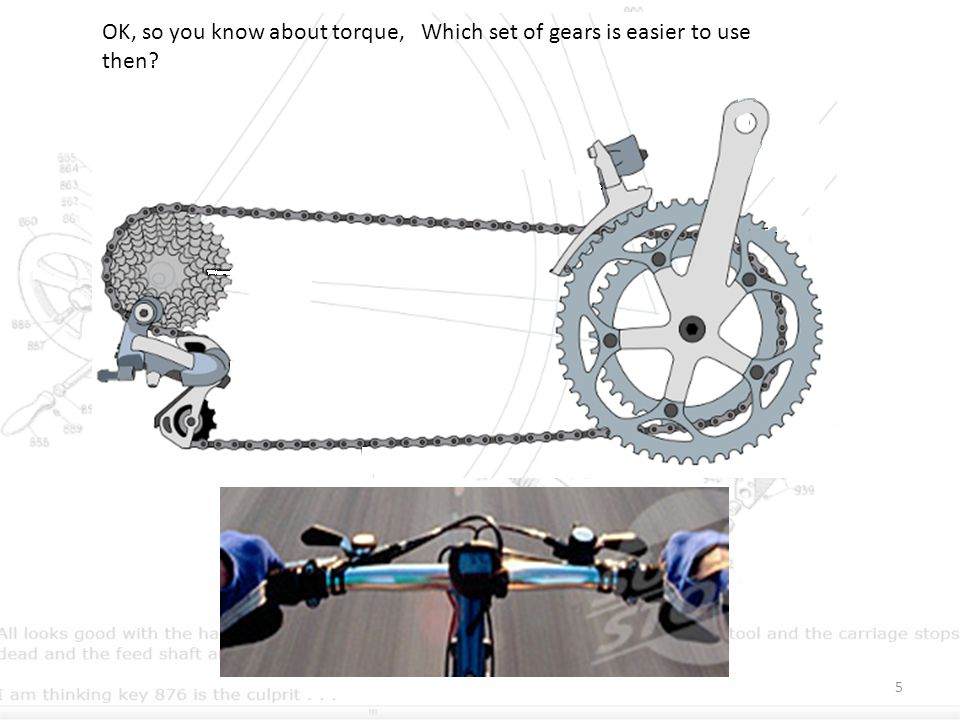 OK, so you know about torque, Which set of gears is easier to use then? 5