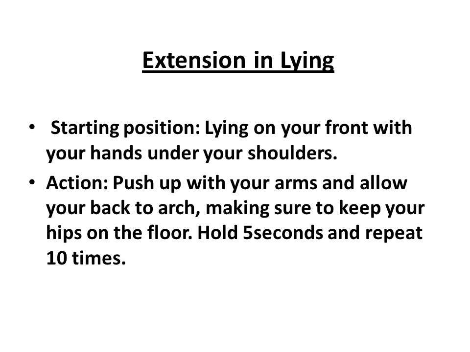 Extension in Lying Starting position: Lying on your front with your hands under your shoulders.