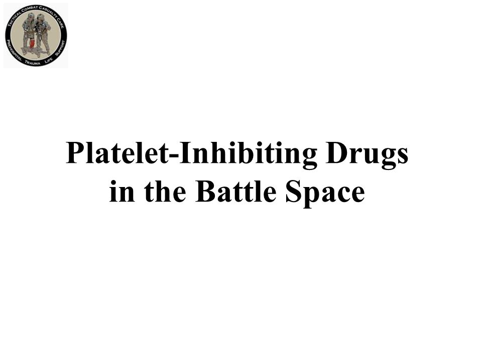 Platelet-Inhibiting Drugs in the Battle Space