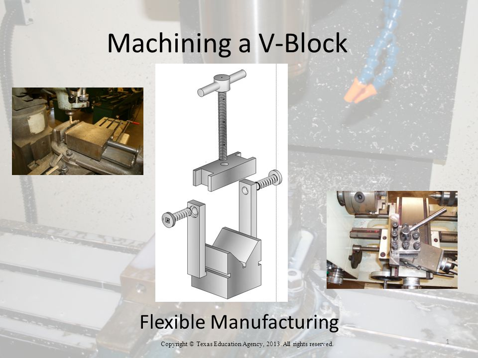 Machining a V-Block Flexible Manufacturing Copyright © Texas Education Agency, 2013.