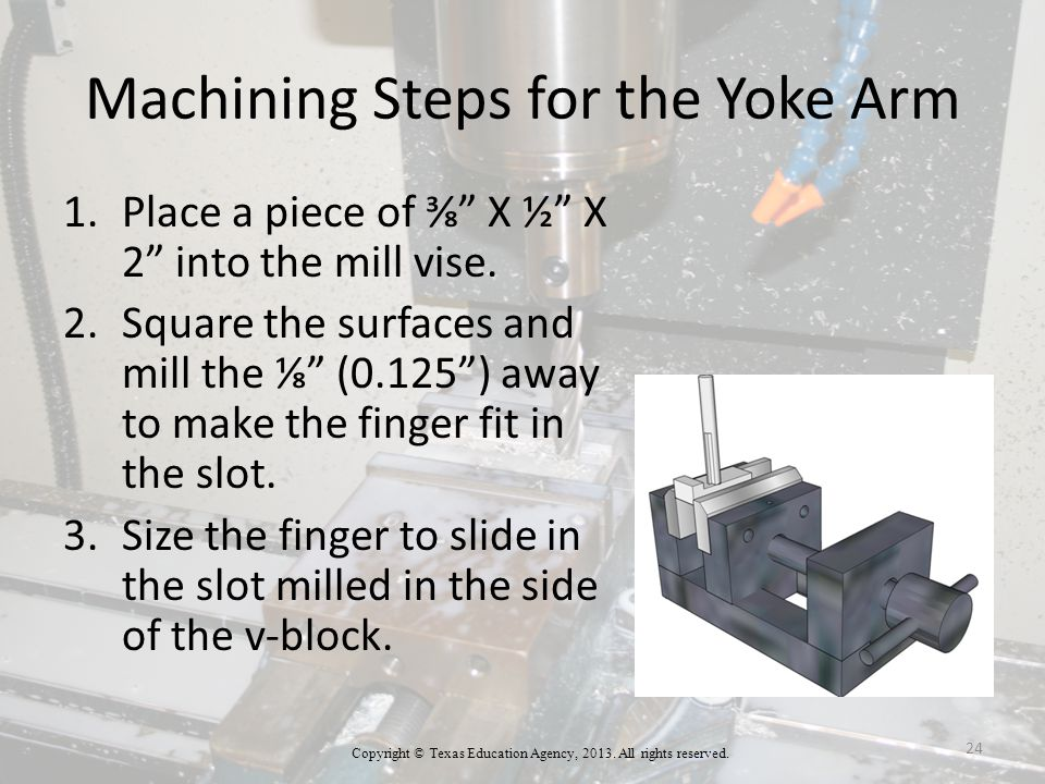 Machining Steps for the Yoke Arm 1.Place a piece of ⅜ X ½ X 2 into the mill vise.