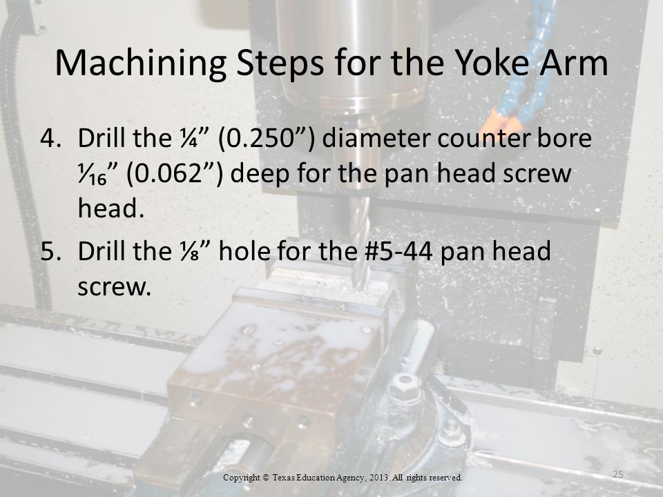 Machining Steps for the Yoke Arm 4.Drill the ¼ (0.250 ) diameter counter bore ⅟₁₆ (0.062 ) deep for the pan head screw head.