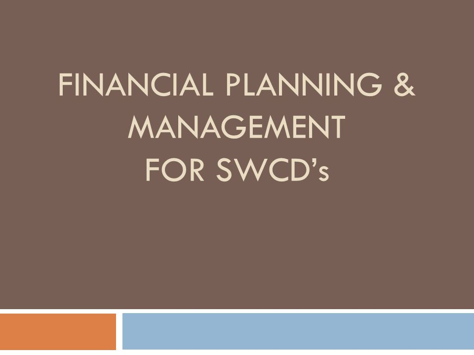 FINANCIAL PLANNING & MANAGEMENT FOR SWCD's