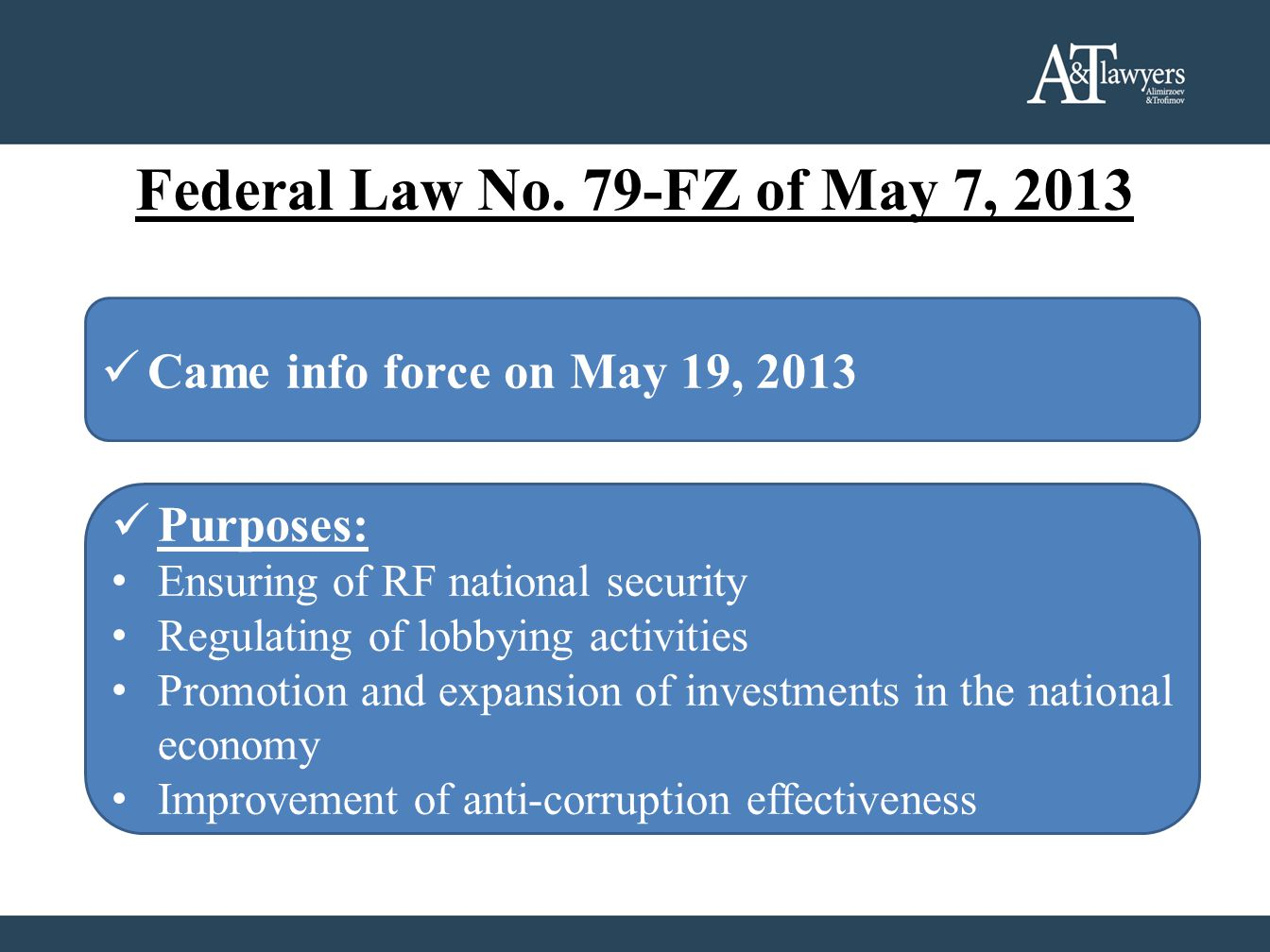 Federal Law No. 79-FZ of May 7, 2013  Came info force on May 19, 2013  Purposes: Ensuring of RF national security Regulating of lobbying activities