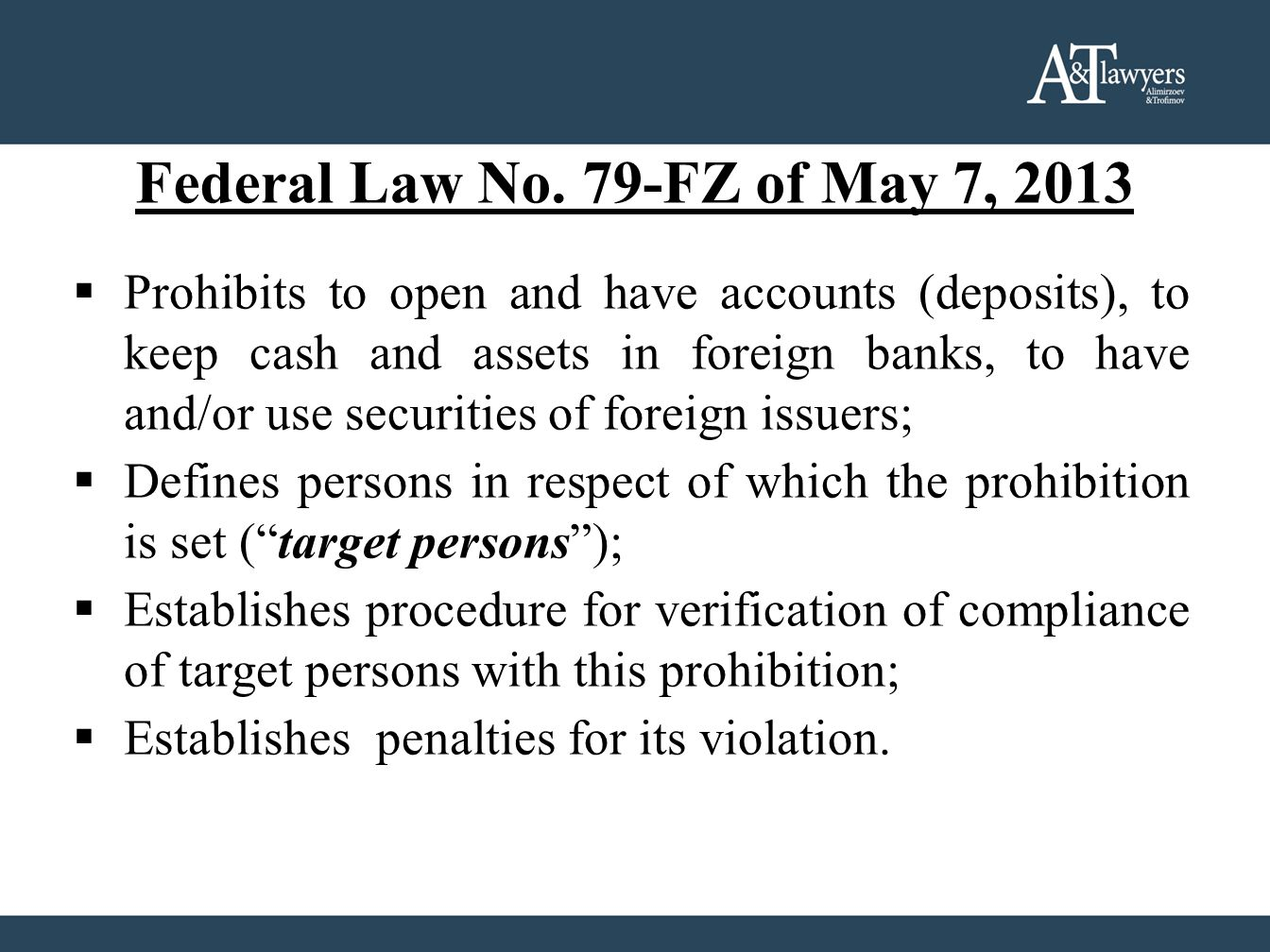 Federal Law No. 79-FZ of May 7, 2013  Prohibits to open and have accounts (deposits), to keep cash and assets in foreign banks, to have and/or use se
