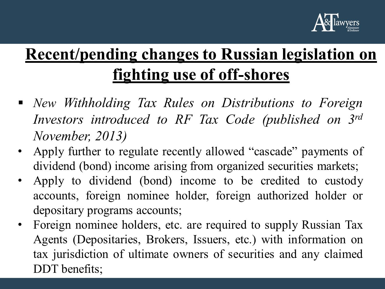 Recent/pending changes to Russian legislation on fighting use of off-shores  New Withholding Tax Rules on Distributions to Foreign Investors introduc