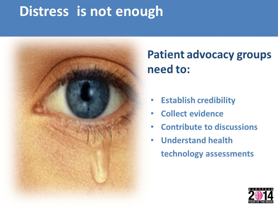 Distress is not enough Establish credibility Collect evidence Contribute to discussions Understand health technology assessments Patient advocacy grou