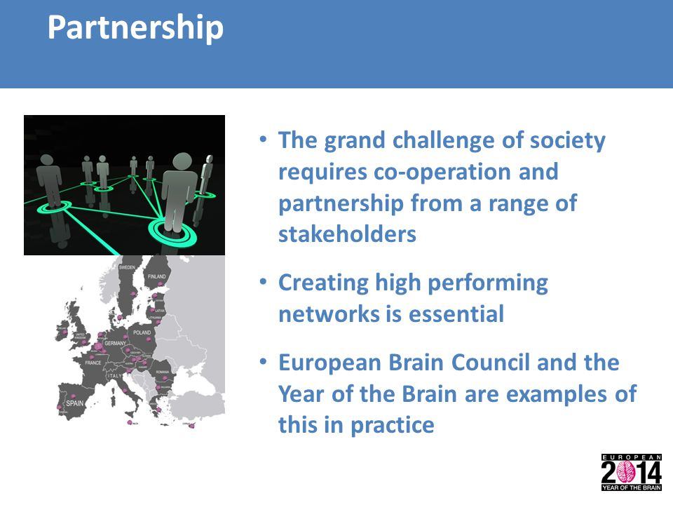 Partnership The grand challenge of society requires co-operation and partnership from a range of stakeholders Creating high performing networks is ess