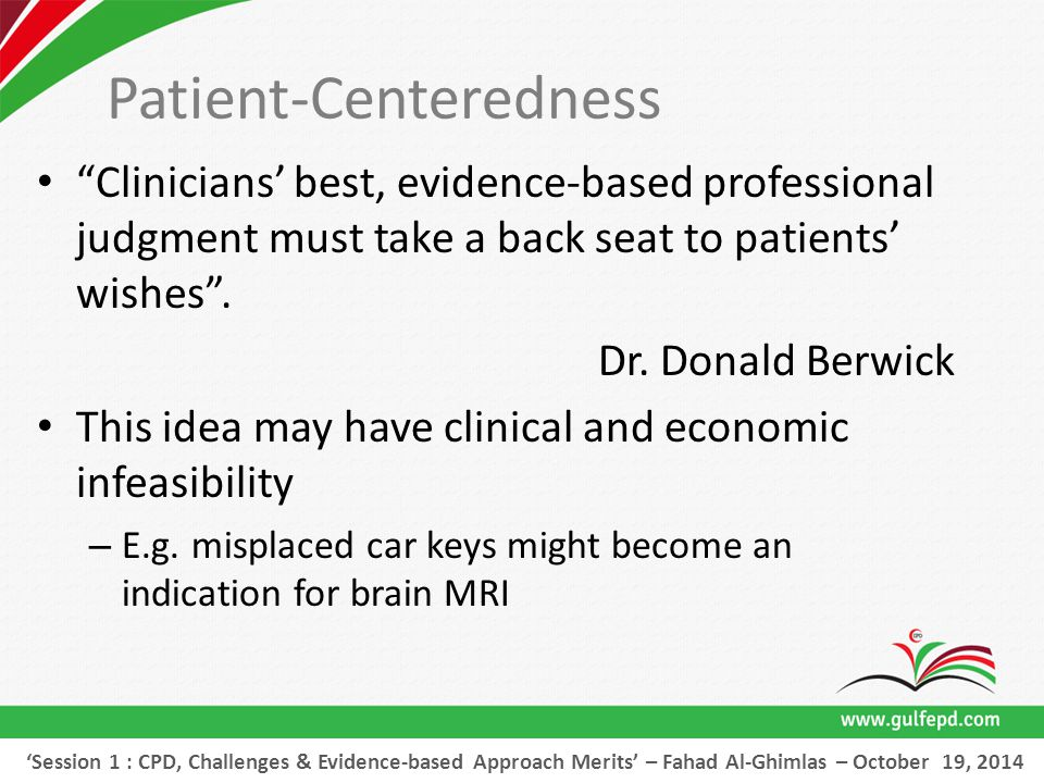 Patient-Centeredness Clinicians' best, evidence-based professional judgment must take a back seat to patients' wishes .