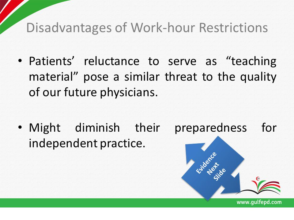 Disadvantages of Work-hour Restrictions Patients' reluctance to serve as teaching material pose a similar threat to the quality of our future physicians.