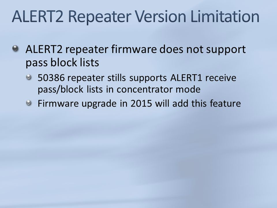 ALERT2 repeater firmware does not support pass block lists 50386 repeater stills supports ALERT1 receive pass/block lists in concentrator mode Firmware upgrade in 2015 will add this feature