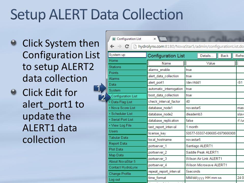 Click System then Configuration List to setup ALERT2 data collection Click Edit for alert_port1 to update the ALERT1 data collection 33 11 22