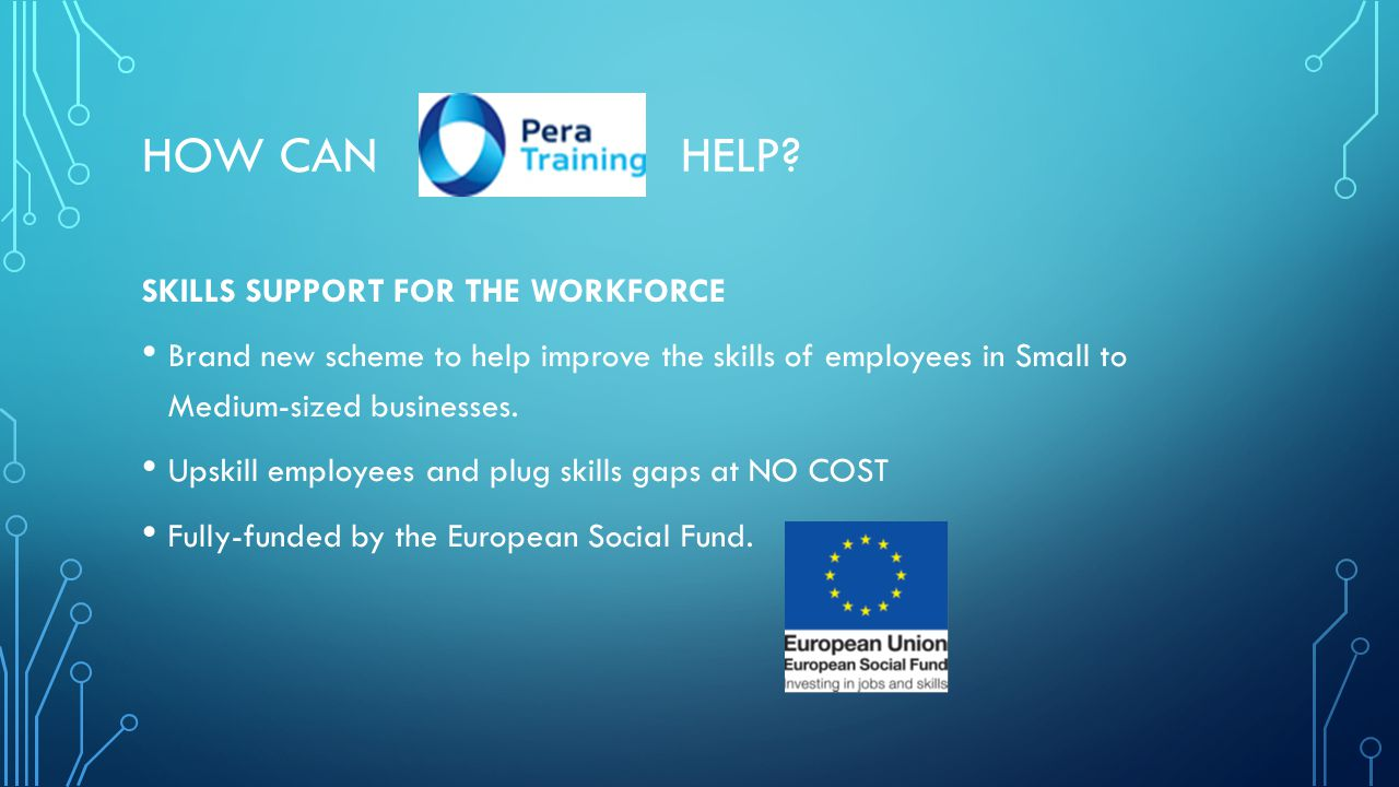BENEFITS TO EMPLOYERS… Improve the skills of your existing workforce.