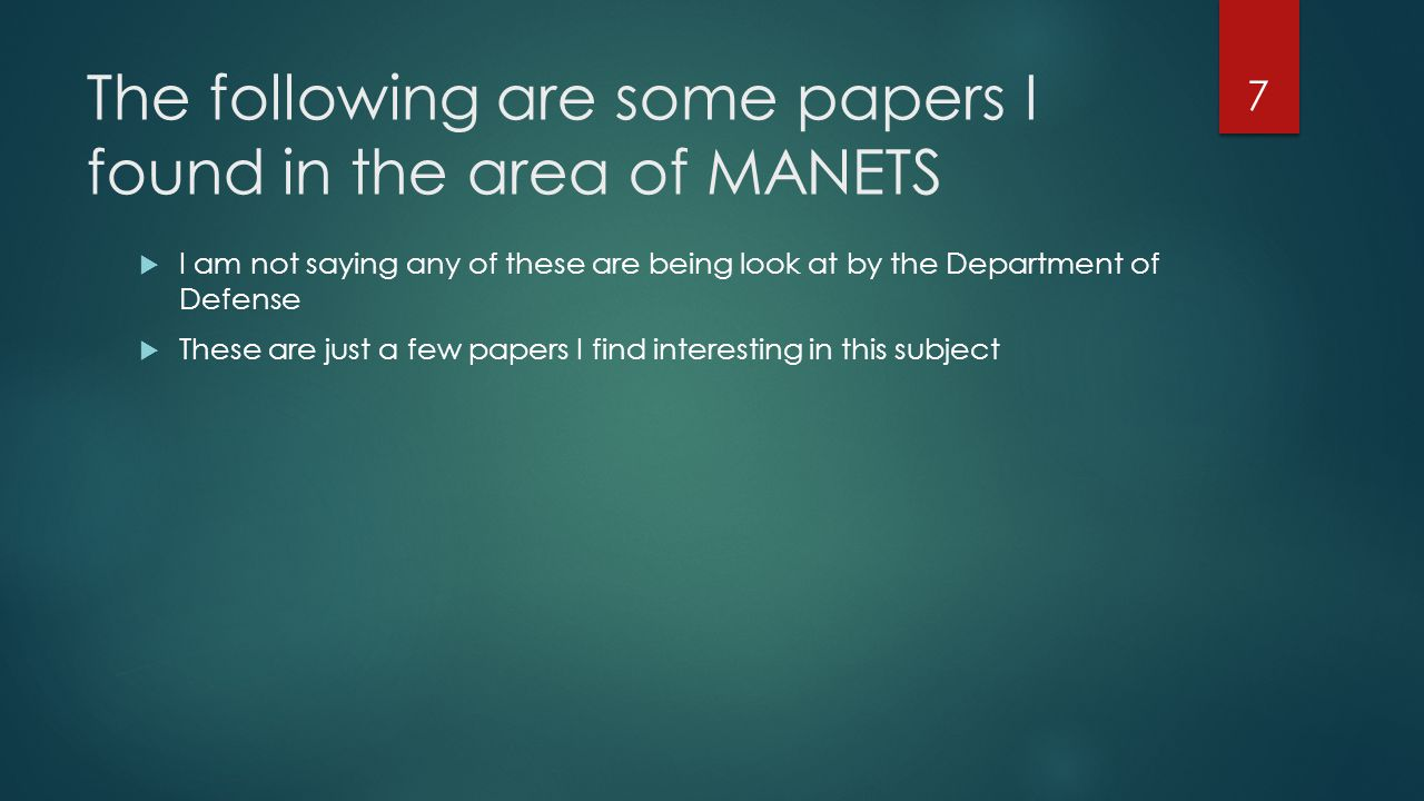 The following are some papers I found in the area of MANETS  I am not saying any of these are being look at by the Department of Defense  These are just a few papers I find interesting in this subject 7