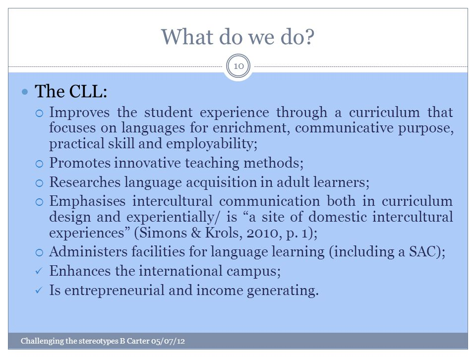 What do we do? The CLL:  Improves the student experience through a curriculum that focuses on languages for enrichment, communicative purpose, practi