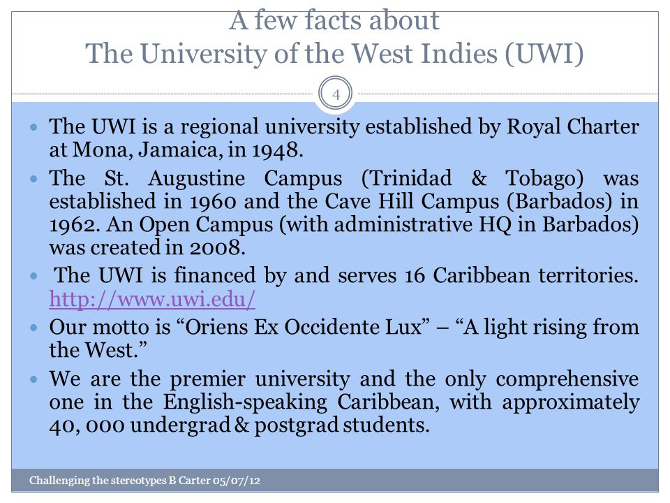 A few facts about The University of the West Indies (UWI) The UWI is a regional university established by Royal Charter at Mona, Jamaica, in 1948.