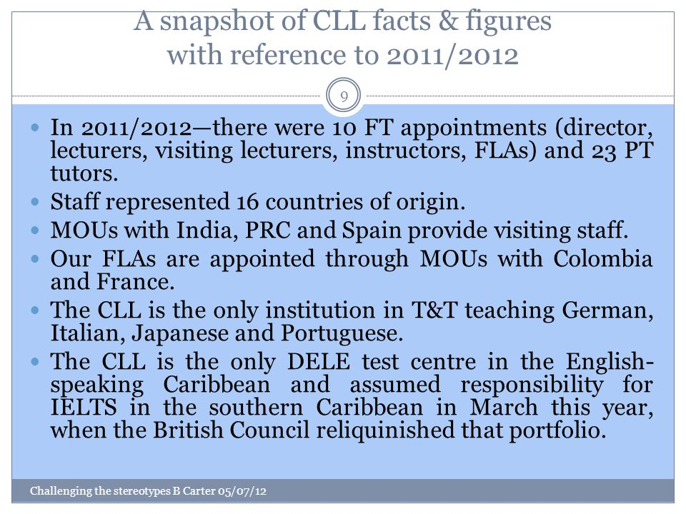 A snapshot of CLL facts & figures with reference to 2011/2012 Challenging the stereotypes B Carter 05/07/12 9 In 2011/2012—there were 10 FT appointmen