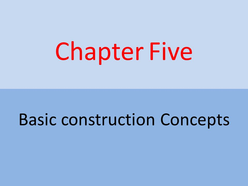 Chapter Five Basic construction Concepts