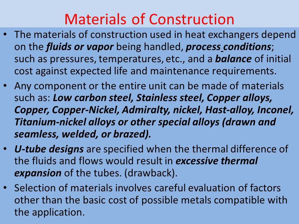 Materials of Construction The materials of construction used in heat exchangers depend on the fluids or vapor being handled, process conditions; such