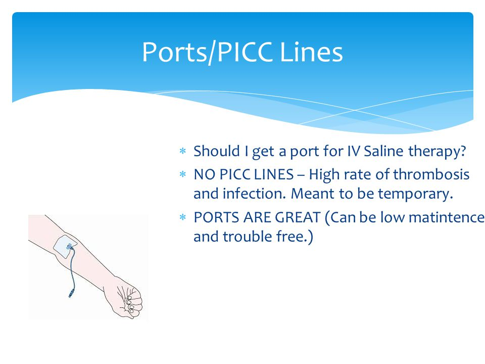  Should I get a port for IV Saline therapy.