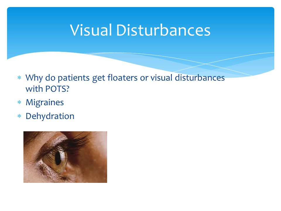  Why do patients get floaters or visual disturbances with POTS.