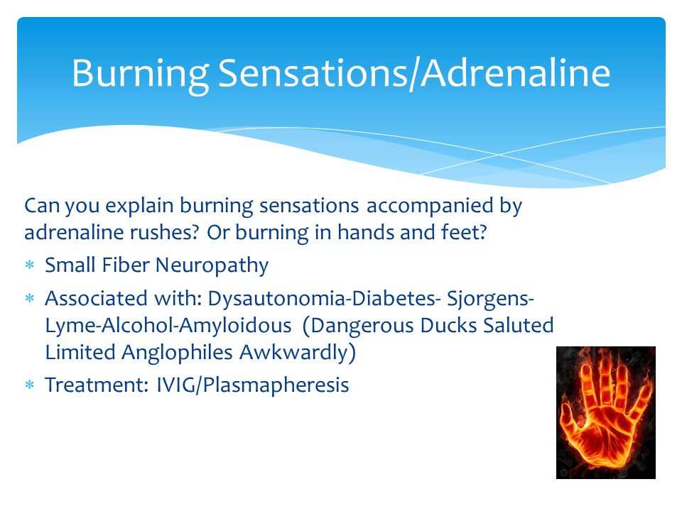 Can you explain burning sensations accompanied by adrenaline rushes.