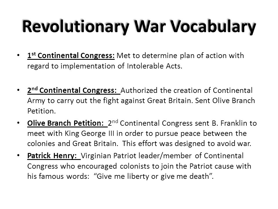 Revolutionary War Vocabulary 1 st Continental Congress: Met to determine plan of action with regard to implementation of Intolerable Acts.