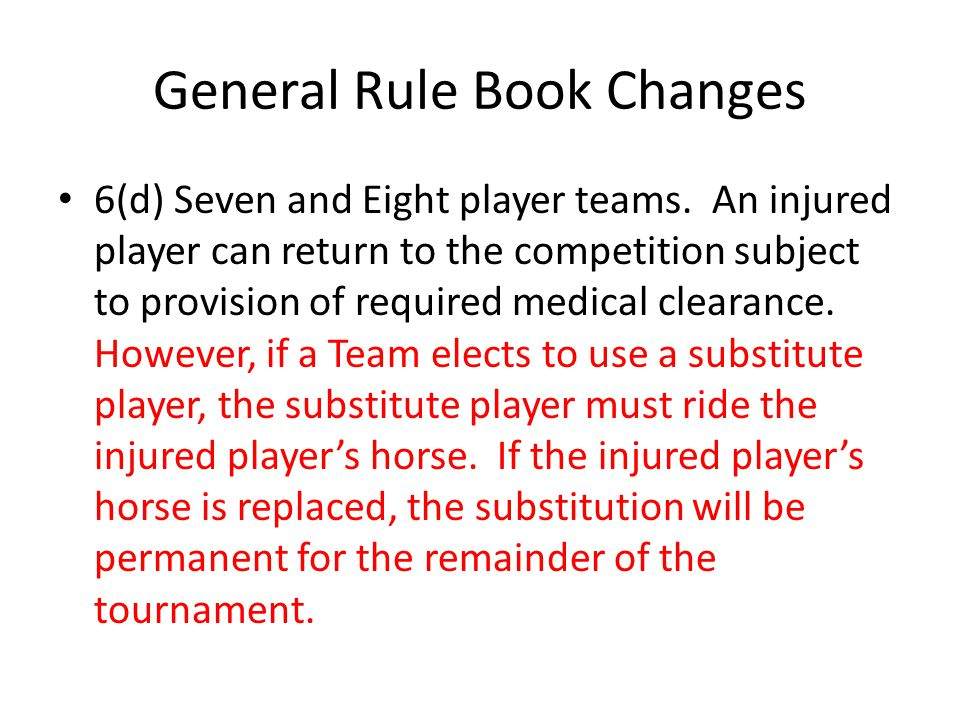 General Rule Book Changes 6(d) Seven and Eight player teams.