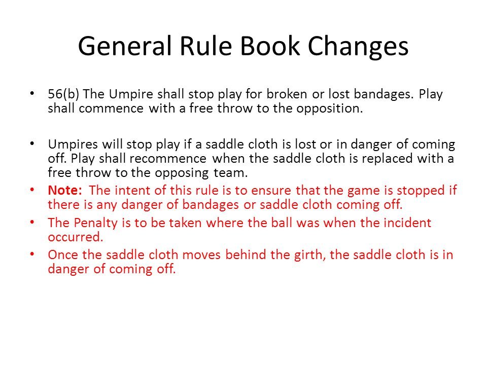 General Rule Book Changes 56(b) The Umpire shall stop play for broken or lost bandages.