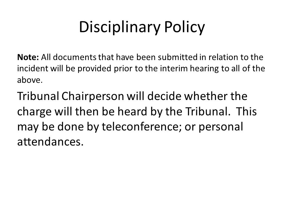 Disciplinary Policy Note: All documents that have been submitted in relation to the incident will be provided prior to the interim hearing to all of the above.