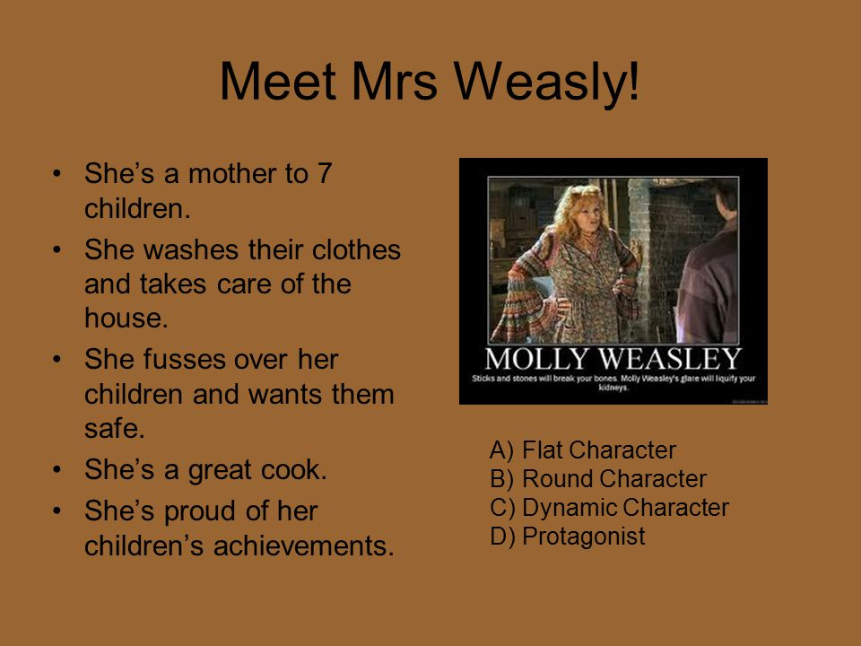 Meet Mrs Weasly. She's a mother to 7 children.