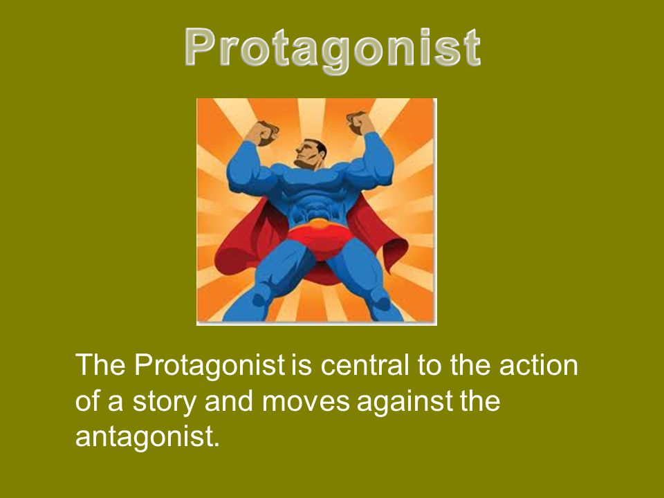 The antagonist is the villain or a force which opposes the the protagonist.