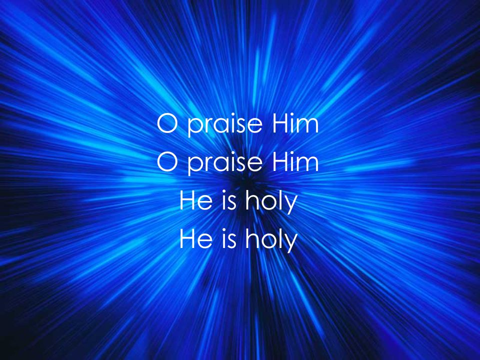 O praise Him He is holy Title
