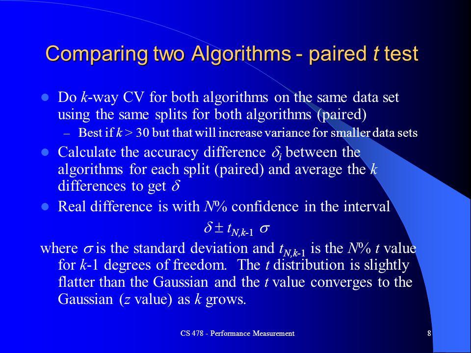 8 Comparing two Algorithms - paired t test Do k-way CV for both algorithms on the same data set using the same splits for both algorithms (paired) – B