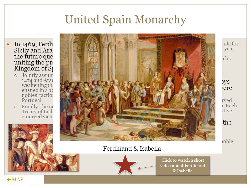 United Spain Monarchy In 1469, Ferdinand, the future king of Sicily and Aragon married Isabella, the future queen of Castile, thereby uniting the provinces into the Kingdom of Spain  Jointly assumed the thrones of Castile in 1474 and Aragon in 1479, thereby weakening the Castilian nobles.