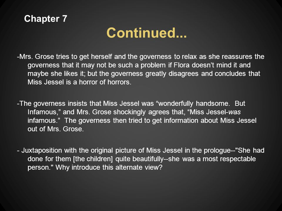 Chapter 7 Continued...-Mrs. Grose informs the governess of the the way in which Mr.