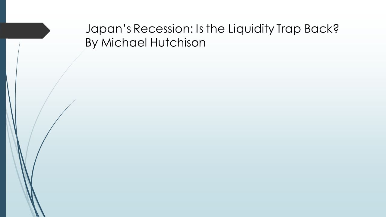 Japan's Recession: Is the Liquidity Trap Back By Michael Hutchison