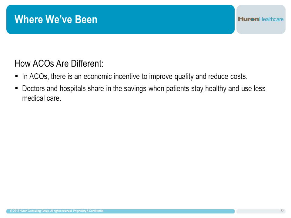 Where We've Been How ACOs Are Different:  In ACOs, there is an economic incentive to improve quality and reduce costs.