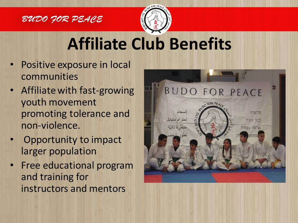 Affiliate Club Benefits Positive exposure in local communities Affiliate with fast-growing youth movement promoting tolerance and non-violence. Opport