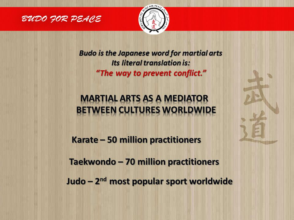 """Budo is the Japanese word for martial arts Its literal translation is: """"The way to prevent conflict."""" Karate – 50 million practitioners Taekwondo – 70"""