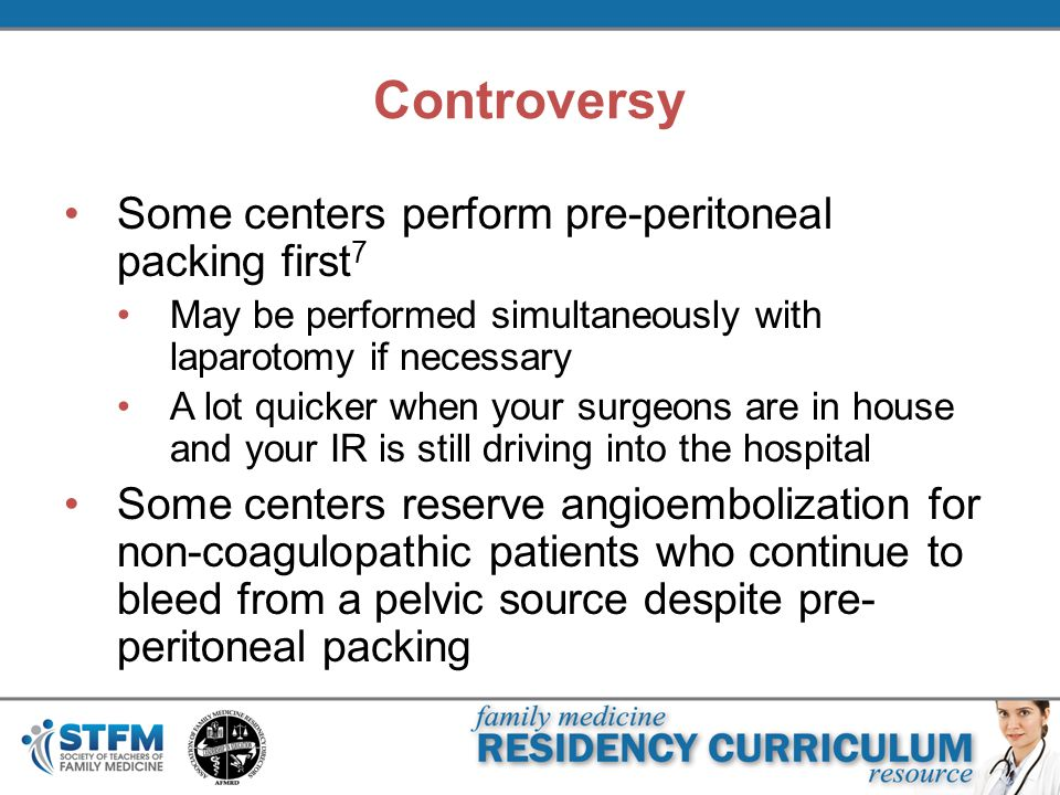Controversy Some centers perform pre-peritoneal packing first 7 May be performed simultaneously with laparotomy if necessary A lot quicker when your surgeons are in house and your IR is still driving into the hospital Some centers reserve angioembolization for non-coagulopathic patients who continue to bleed from a pelvic source despite pre- peritoneal packing