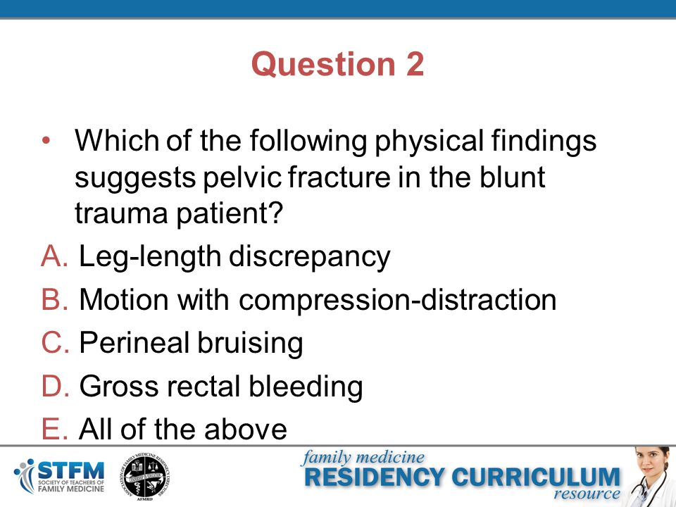 Question 2 Which of the following physical findings suggests pelvic fracture in the blunt trauma patient.