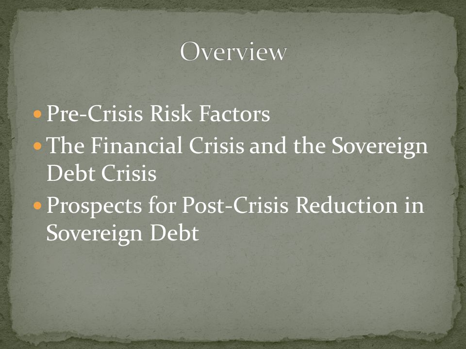 Pre-Crisis Risk Factors The Financial Crisis and the Sovereign Debt Crisis Prospects for Post-Crisis Reduction in Sovereign Debt