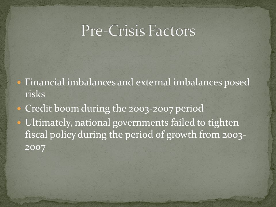 Financial imbalances and external imbalances posed risks Credit boom during the 2003-2007 period Ultimately, national governments failed to tighten fi