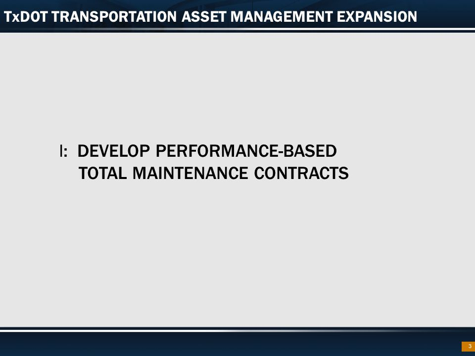 CURRENT TxDOT TAM BUSINESS PRACTICES Support systems  Pavement Management Information Systems (PMIS): pavement management processes/data  PONTIS Bridge Management System (BMS)  COMPASS – Maintenance Management System  TxMAP – condition assessment program; performance- based budgeting supported by Compass  Asset inventory 14