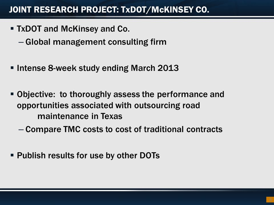 JOINT RESEARCH PROJECT: TxDOT/McKINSEY CO.  TxDOT and McKinsey and Co. – Global management consulting firm  Intense 8-week study ending March 2013 