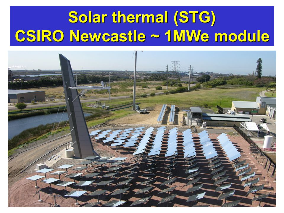 Engineers Australia - Northern Rivers Group - Ballina - 8 Sep 12 Australian power - where to by 2050 Solar thermal (STG) CSIRO Newcastle ~ 1MWe module