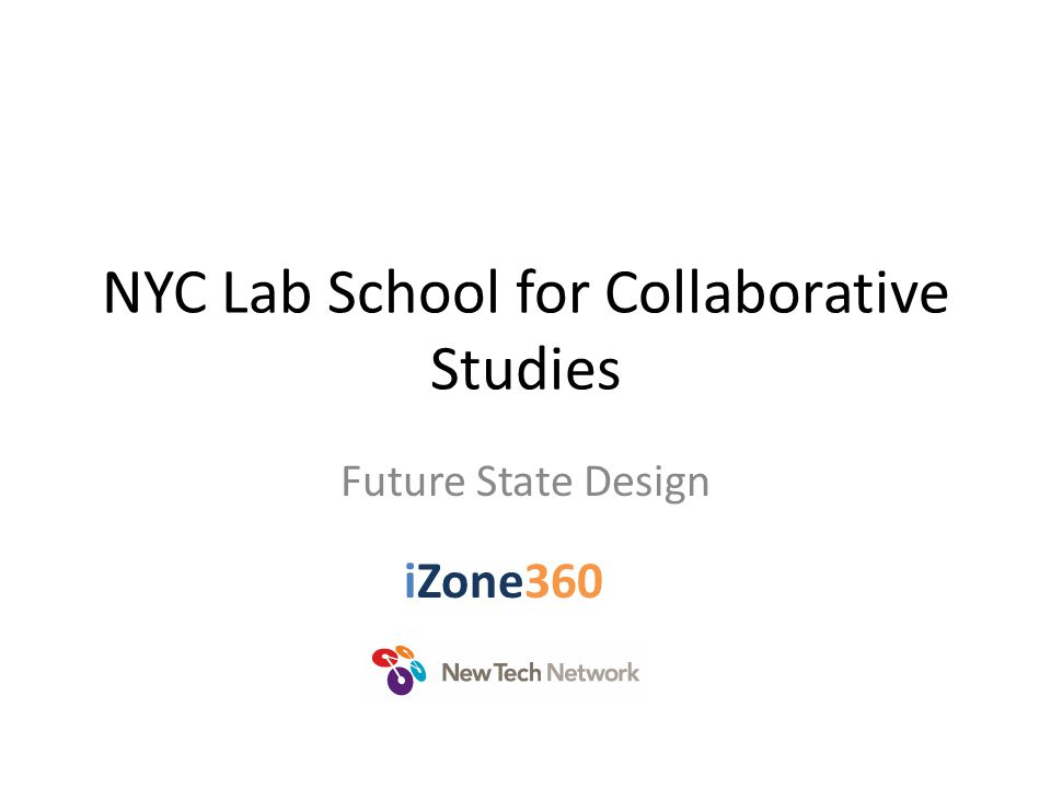 NYC Lab School for Collaborative Studies Future State Design iZone360