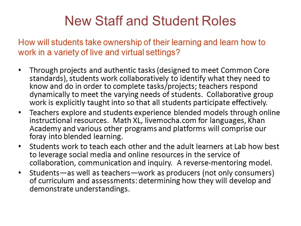 New Staff and Student Roles Through projects and authentic tasks (designed to meet Common Core standards), students work collaboratively to identify w